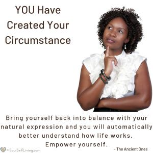 YOU Have Created Your Circumstance
